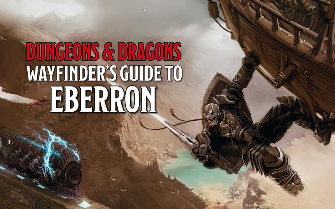 D&D, il ritorno a Eberron, le nuove frontiere editoriali e le cose che sfuggono di mano